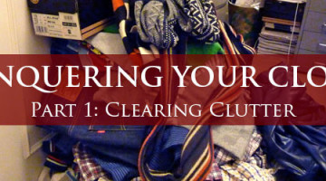 How to Organize your Closet – Step 1: Clear Clutter